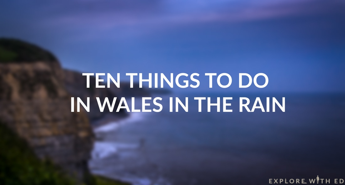 Ten Things to do in Wales in the Rain Title Image